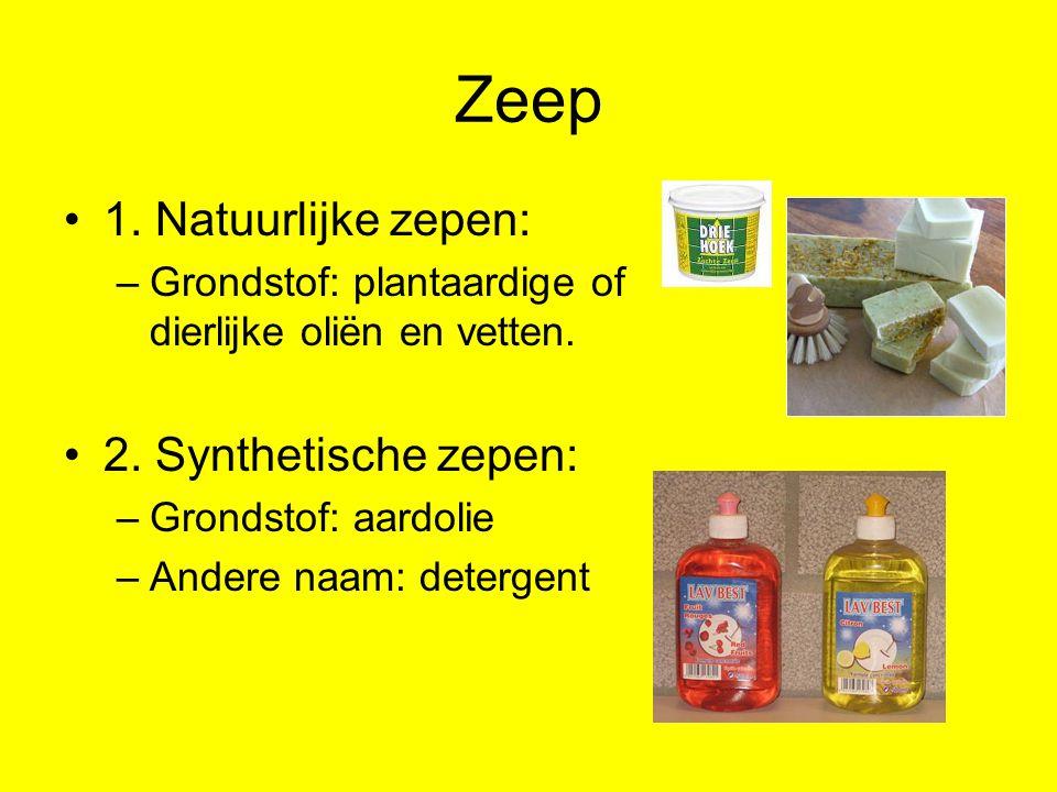 Zeep 1. Natuurlijke zepen: –Grondstof: plantaardige of dierlijke oliën en vetten. 2. Synthetische zepen: –Grondstof: aardolie –Andere naam: detergent