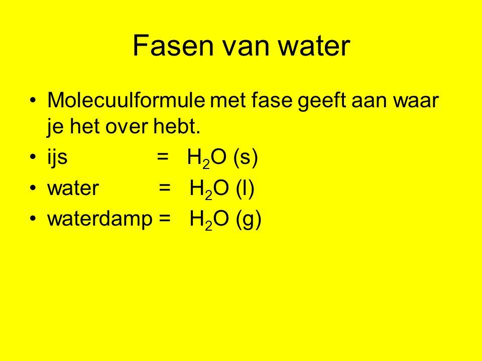 Fasen van water Molecuulformule met fase geeft aan waar je het over hebt. ijs = H 2 O (s) water = H 2 O (l) waterdamp = H 2 O (g)