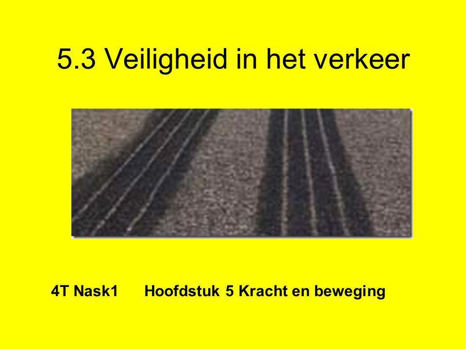 5.3 Veiligheid in het verkeer 4T Nask1 Hoofdstuk 5 Kracht en beweging