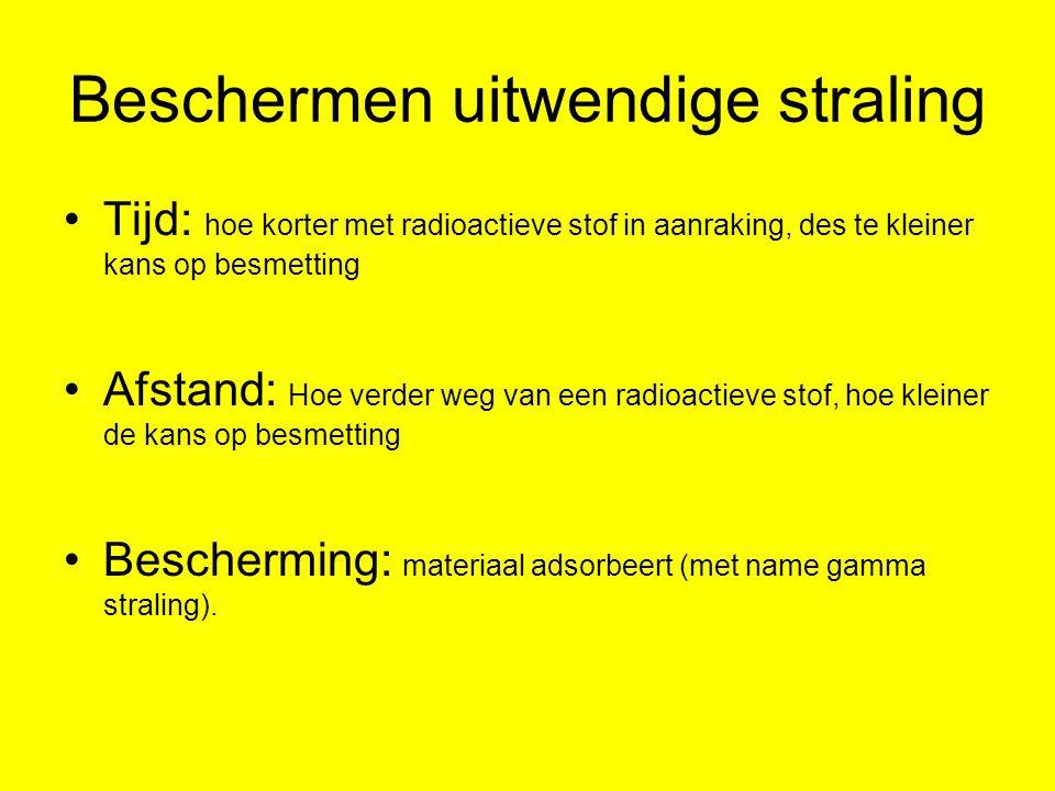 Beschermen uitwendige straling Tijd: hoe korter met radioactieve stof in aanraking, des te kleiner kans op besmetting Afstand: Hoe verder weg van een