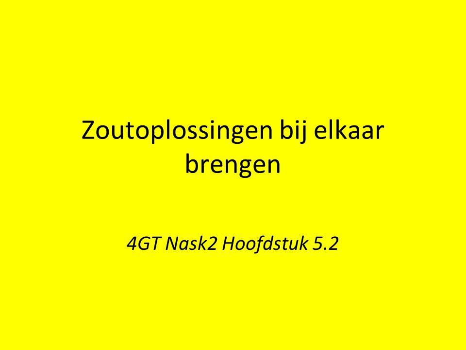 Zoutoplossingen bij elkaar brengen 4GT Nask2 Hoofdstuk 5.2
