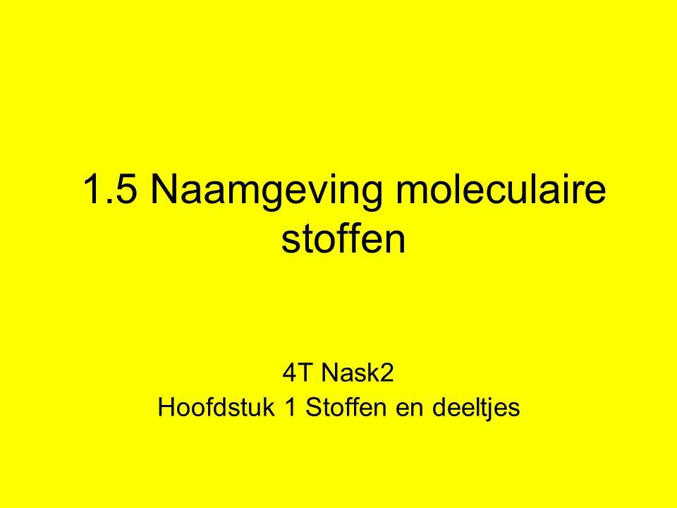 1.5 Naamgeving moleculaire stoffen 4T Nask2 Hoofdstuk 1 Stoffen en deeltjes