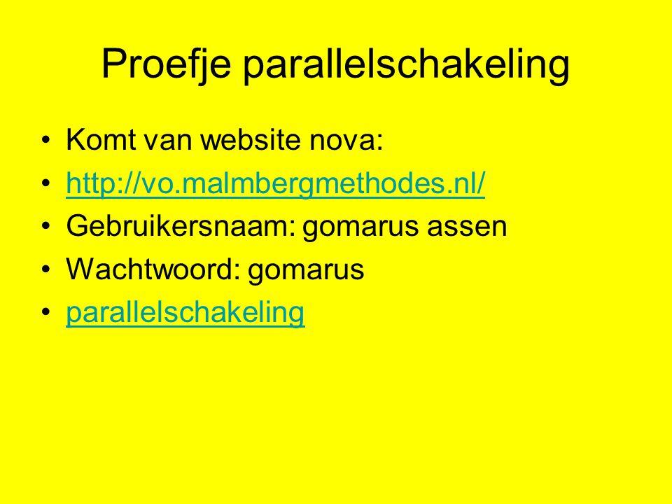 Proefje parallelschakeling Komt van website nova: http://vo.malmbergmethodes.nl/ Gebruikersnaam: gomarus assen Wachtwoord: gomarus parallelschakeling