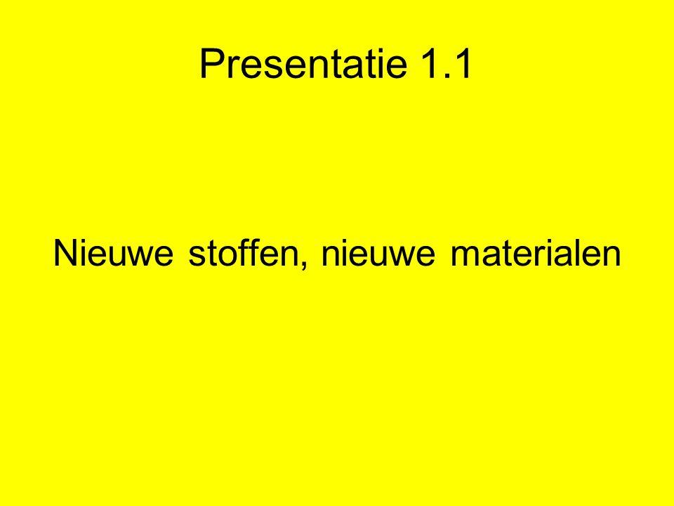 Presentatie 1.1 Nieuwe stoffen, nieuwe materialen
