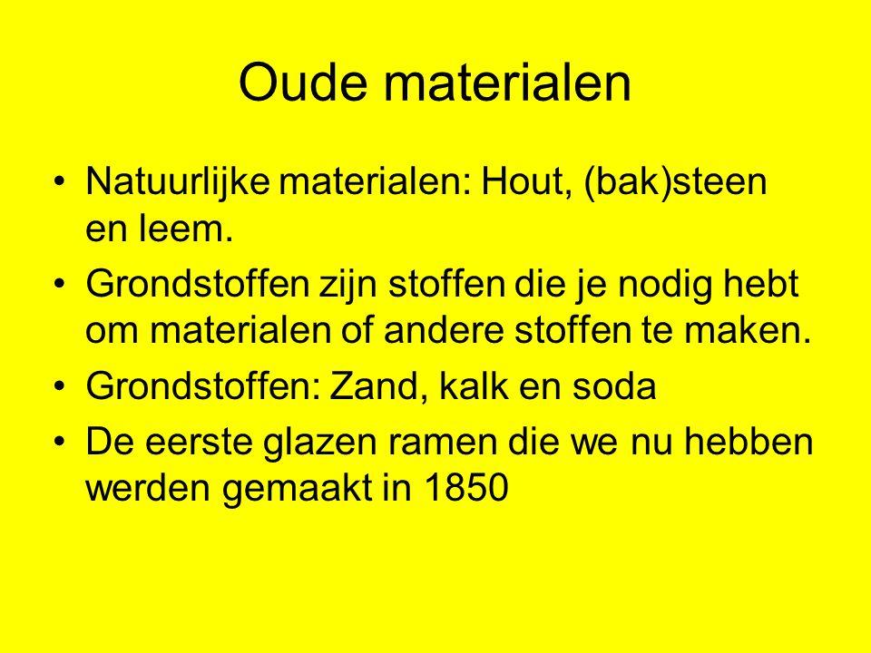 Oude materialen Natuurlijke materialen: Hout, (bak)steen en leem.