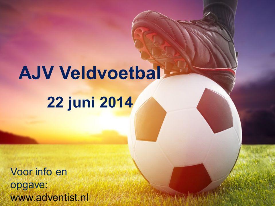 AJV Veldvoetbal 22 juni 2014 Voor info en opgave: www.adventist.nl