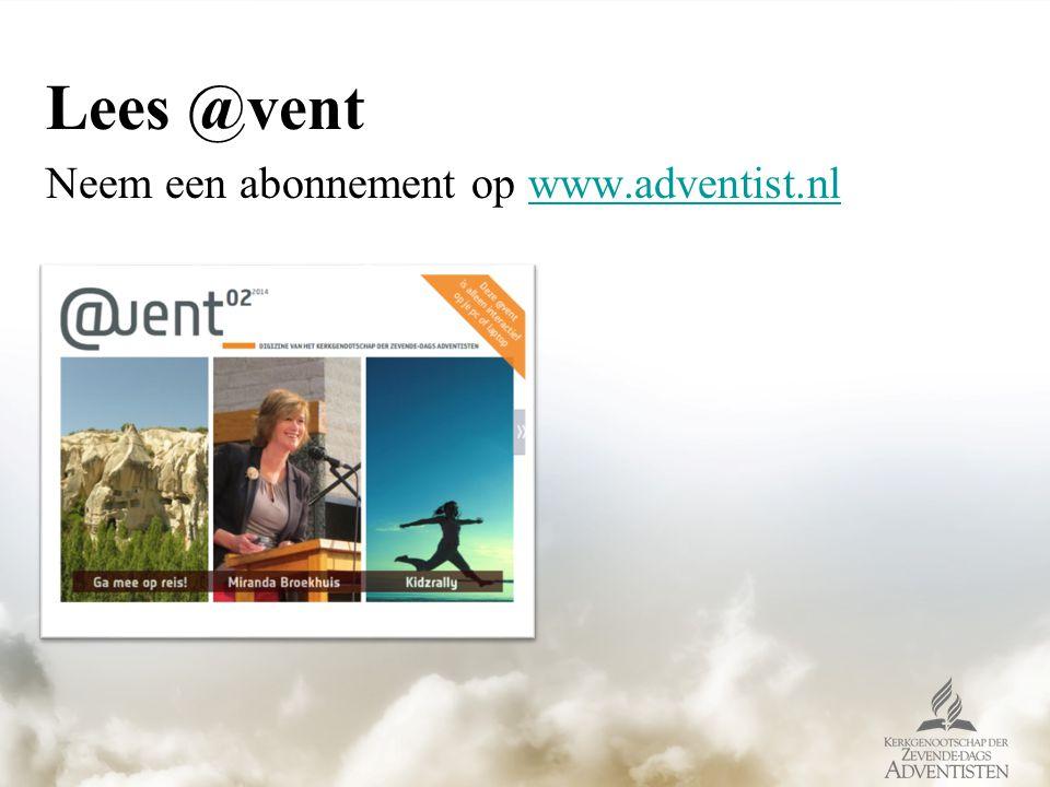 Lees @vent Neem een abonnement op www.adventist.nlwww.adventist.nl