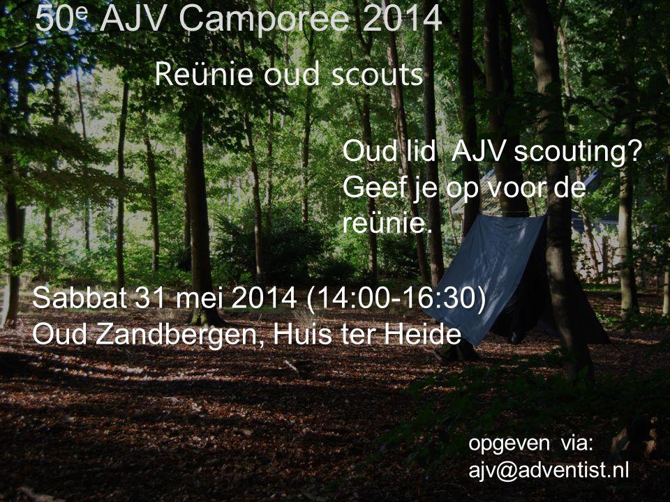 50 e AJV Camporee 2014 Sabbat 31 mei 2014 (14:00-16:30) Oud Zandbergen, Huis ter Heide Sabbat 31 mei 2014 (14:00-16:30) Oud Zandbergen, Huis ter Heide Reünie oud scouts Oud lid AJV scouting.
