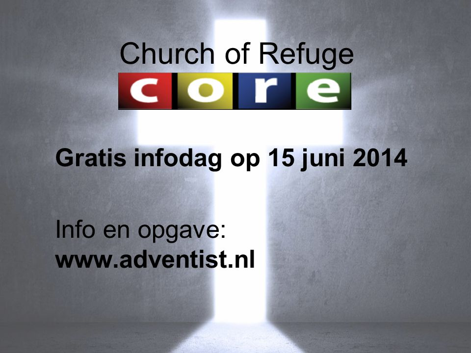 Church of Refuge Gratis infodag op 15 juni 2014 Info en opgave: www.adventist.nl