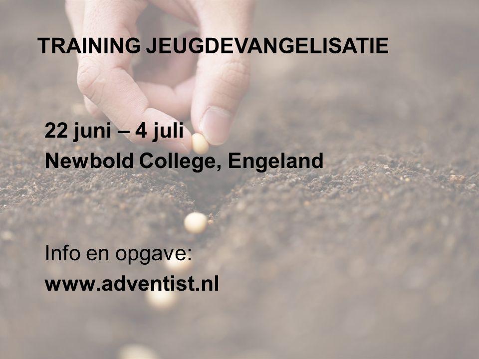 TRAINING JEUGDEVANGELISATIE 22 juni – 4 juli Newbold College, Engeland Info en opgave: www.adventist.nl