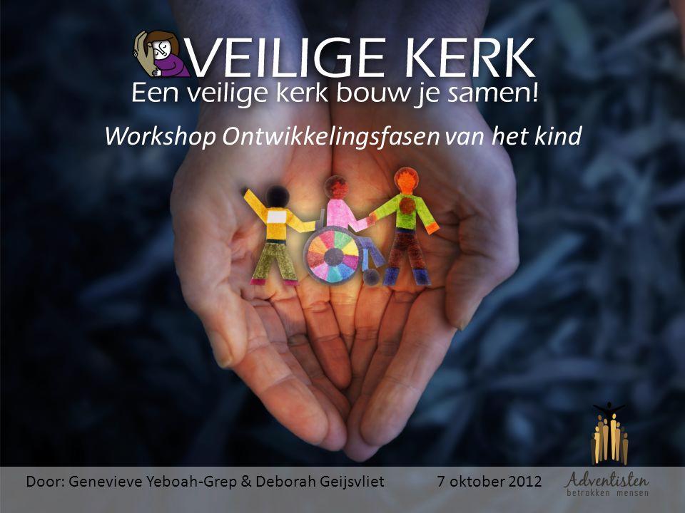 Workshop Ontwikkelingsfasen van het kind Door: Genevieve Yeboah-Grep & Deborah Geijsvliet7 oktober 2012