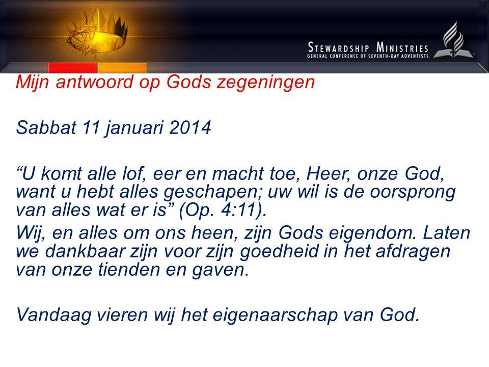Mijn antwoord op Gods zegeningen Sabbat 11 januari 2014 U komt alle lof, eer en macht toe, Heer, onze God, want u hebt alles geschapen; uw wil is de oorsprong van alles wat er is (Op.