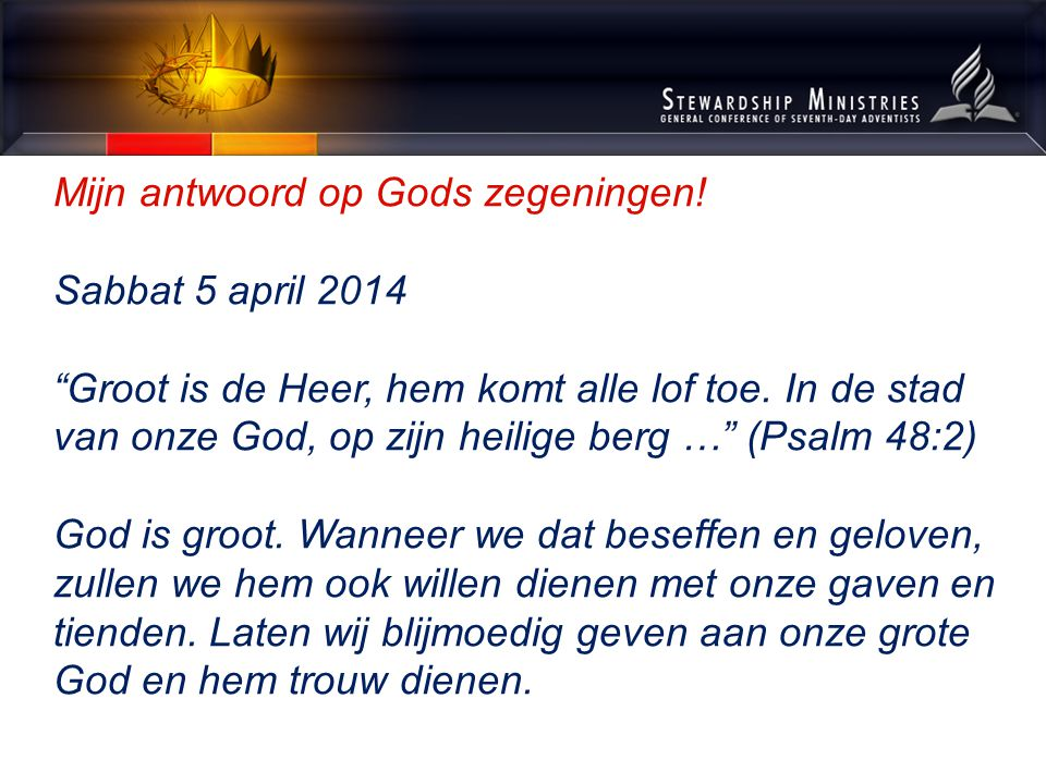 Mijn antwoord op Gods zegeningen. Sabbat 5 april 2014 Groot is de Heer, hem komt alle lof toe.