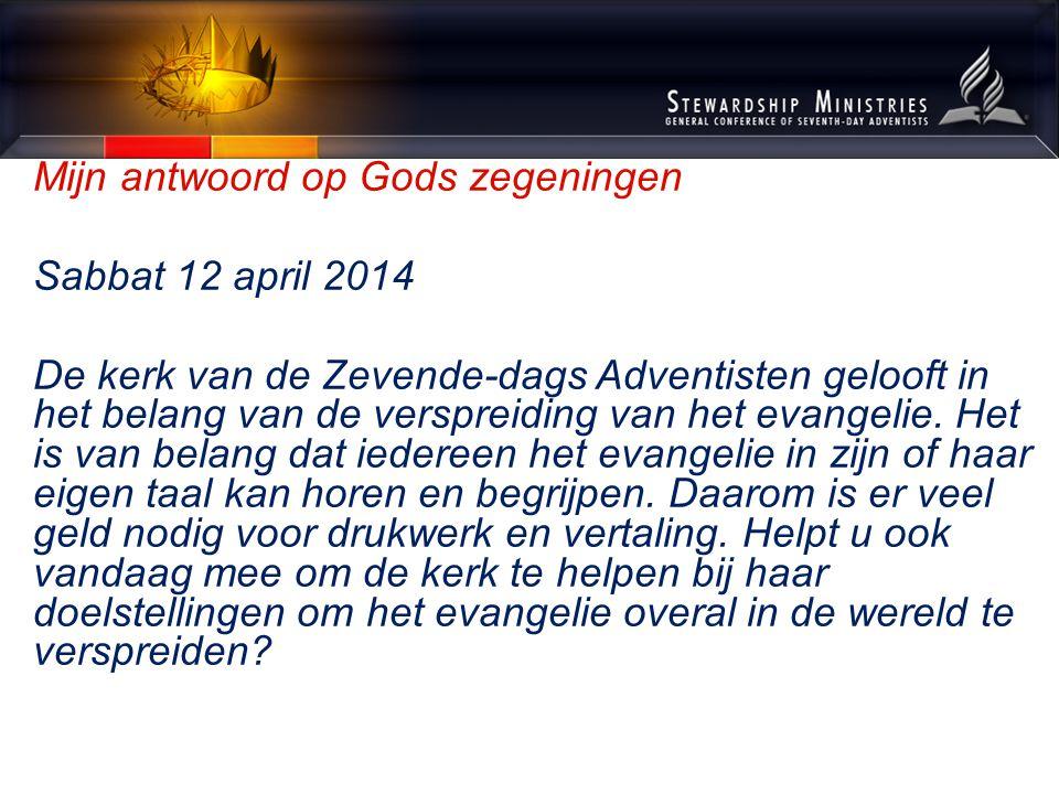 Mijn antwoord op Gods zegeningen Sabbat 12 april 2014 De kerk van de Zevende-dags Adventisten gelooft in het belang van de verspreiding van het evangelie.