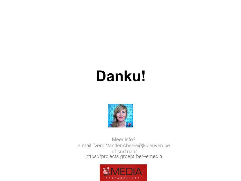 Danku! Meer info? e-mail Vero.VandenAbeele@kuleuven.be of surf naar https://projects.groept.be/~emedia