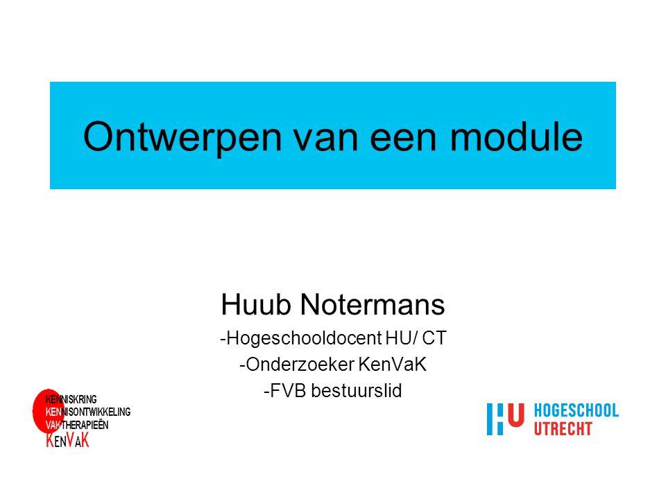 Ontwerpen van een module Huub Notermans -Hogeschooldocent HU/ CT -Onderzoeker KenVaK -FVB bestuurslid