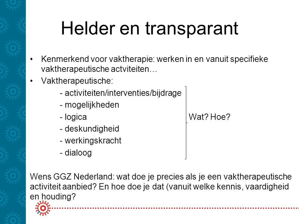 Helder en transparant Kenmerkend voor vaktherapie: werken in en vanuit specifieke vaktherapeutische actviteiten… Vaktherapeutische: - activiteiten/interventies/bijdrage - mogelijkheden - logica Wat.