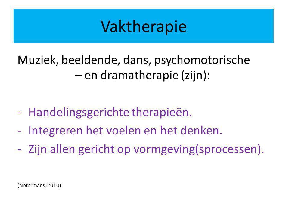 Vaktherapie Muziek, beeldende, dans, psychomotorische – en dramatherapie (zijn): -Handelingsgerichte therapieën. -Integreren het voelen en het denken.