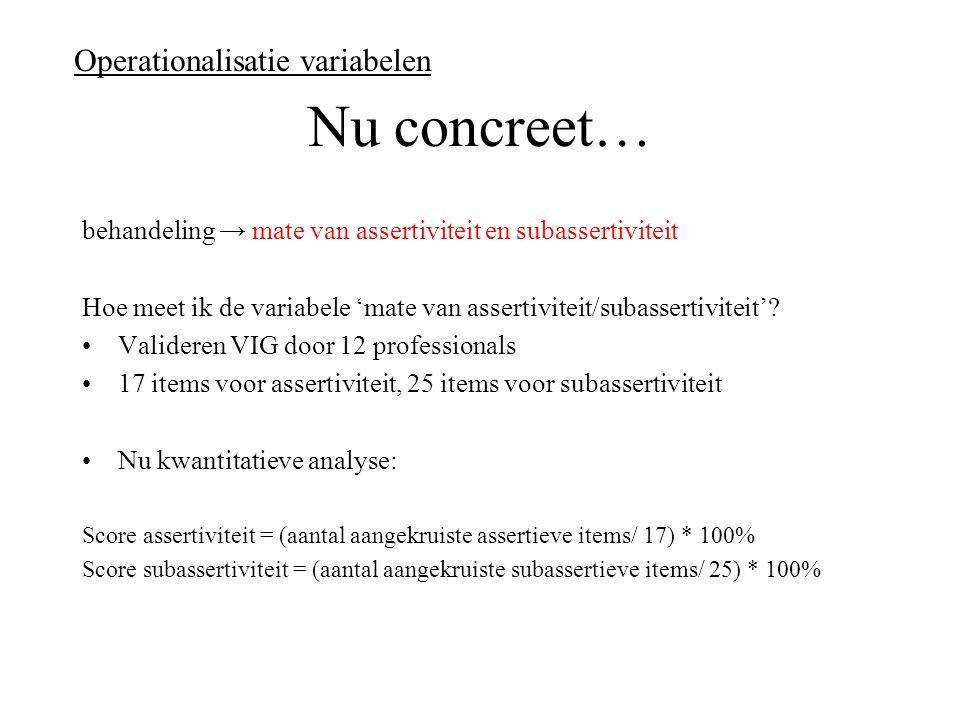 Nu concreet… behandeling → mate van assertiviteit en subassertiviteit Hoe meet ik de variabele 'mate van assertiviteit/subassertiviteit'.