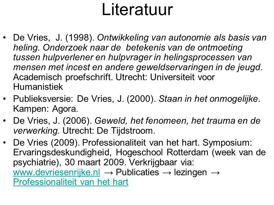 Literatuur De Vries, J. (1998). Ontwikkeling van autonomie als basis van heling. Onderzoek naar de betekenis van de ontmoeting tussen hulpverlener en