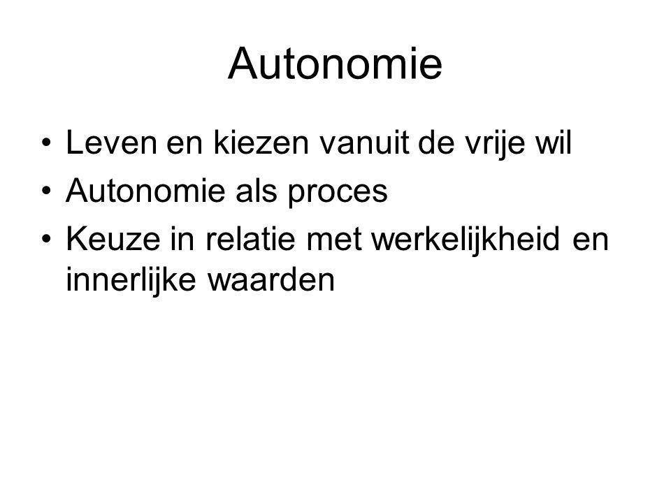 Autonomie Leven en kiezen vanuit de vrije wil Autonomie als proces Keuze in relatie met werkelijkheid en innerlijke waarden