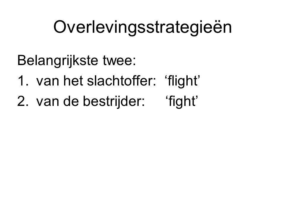Overlevingsstrategieën Belangrijkste twee: 1.van het slachtoffer: 'flight' 2.van de bestrijder: 'fight'