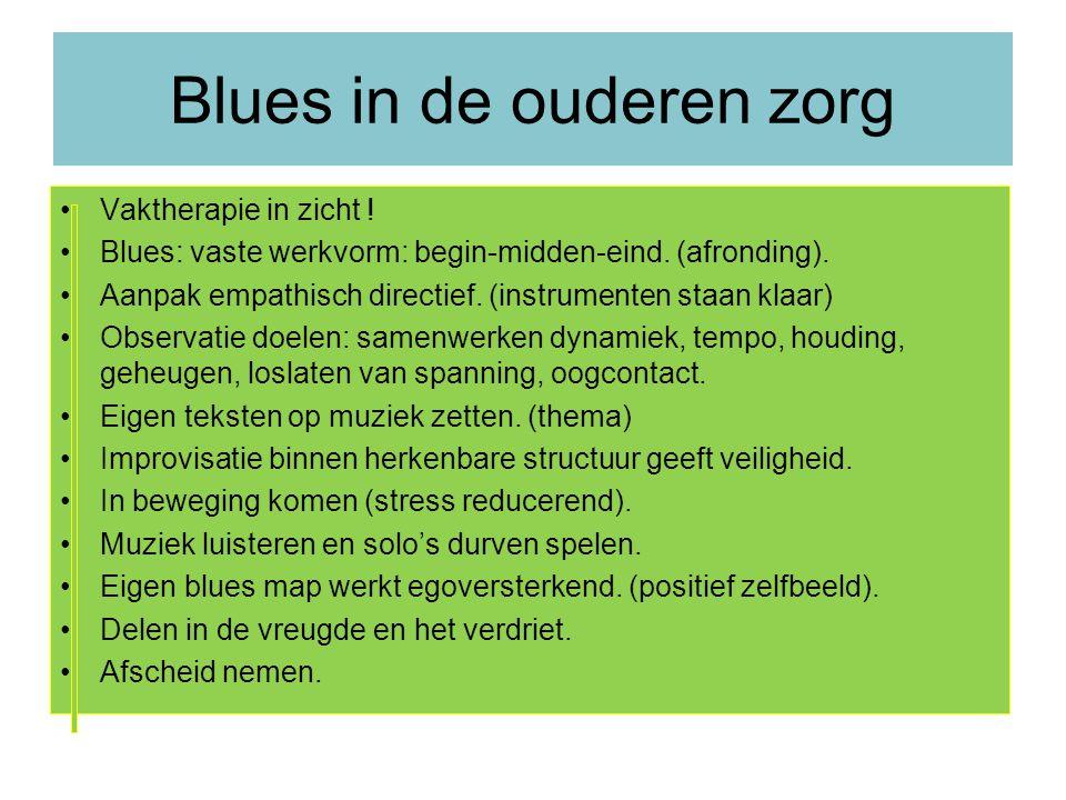 Blues in de ouderen zorg Vaktherapie in zicht . Blues: vaste werkvorm: begin-midden-eind.