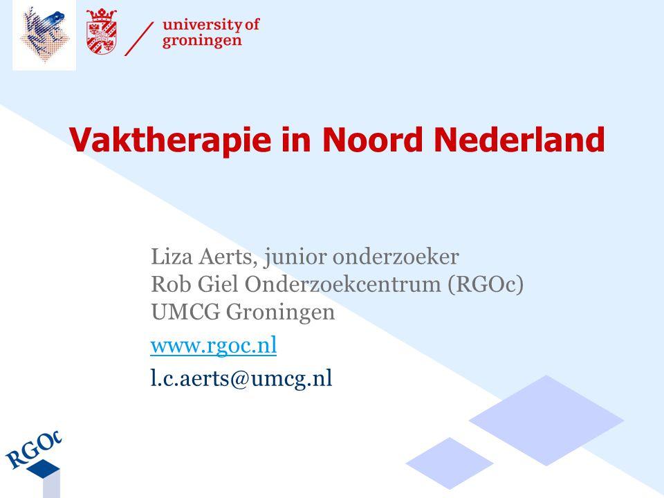 Vaktherapie in Noord Nederland Liza Aerts, junior onderzoeker Rob Giel Onderzoekcentrum (RGOc) UMCG Groningen www.rgoc.nl l.c.aerts@umcg.nl