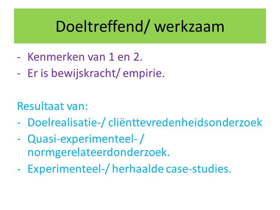 Doeltreffend/ werkzaam -Kenmerken van 1 en 2. -Er is bewijskracht/ empirie. Resultaat van: -Doelrealisatie-/ cliënttevredenheidsonderzoek -Quasi-exper