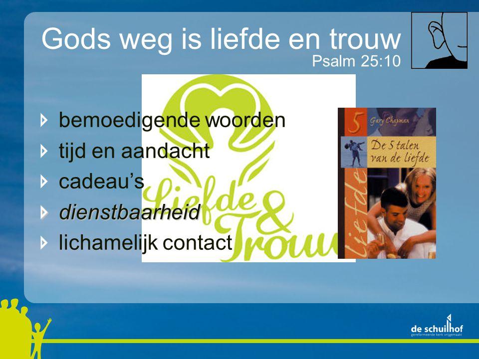 Gods weg is liefde en trouw Psalm 25:10 bemoedigende woorden tijd en aandacht cadeau'sdienstbaarheid lichamelijk contact