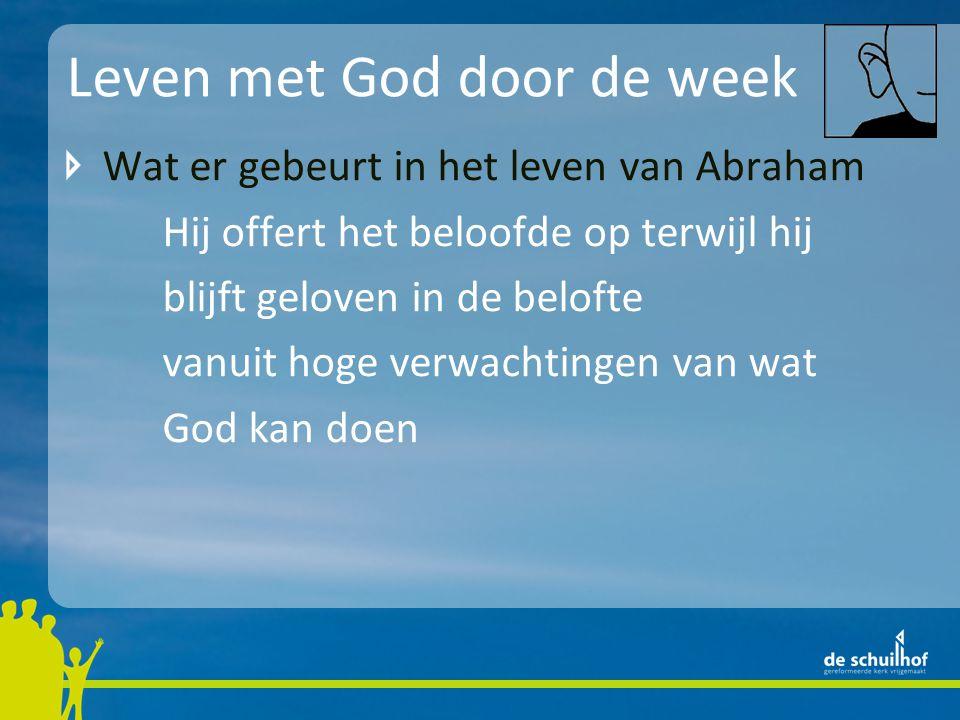 Leven met God door de week Wat er gebeurt in het leven van Abraham Hij offert het beloofde op terwijl hij blijft geloven in de belofte vanuit hoge verwachtingen van wat God kan doen