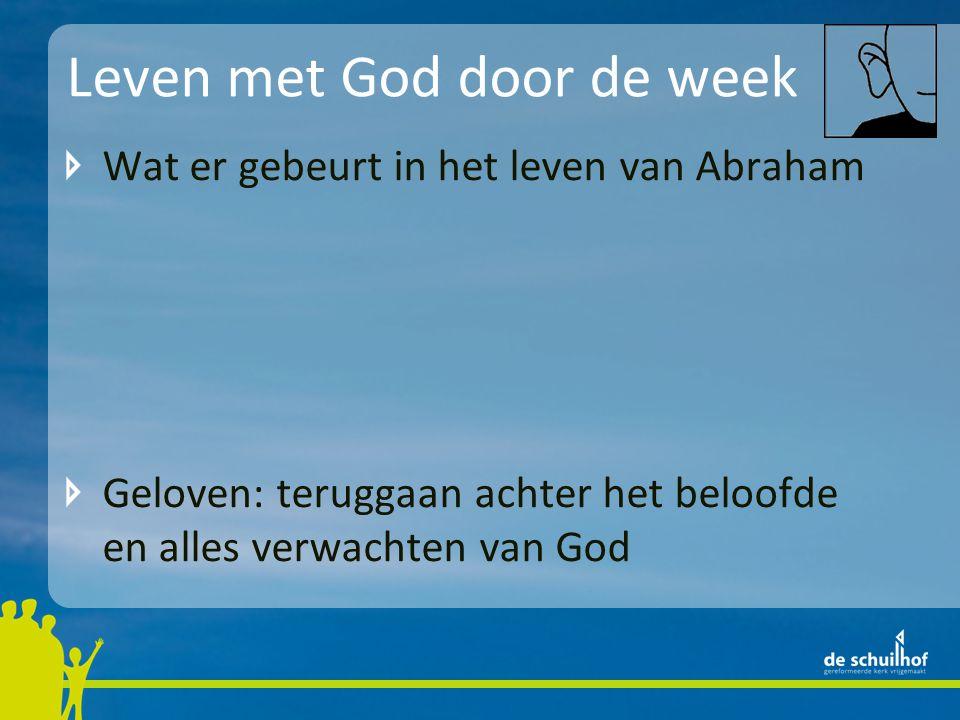 Leven met God door de week Wat er gebeurt in het leven van Abraham Geloven: teruggaan achter het beloofde en alles verwachten van God