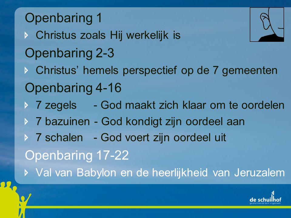 Openbaring 1 Christus zoals Hij werkelijk is Openbaring 2-3 Christus' hemels perspectief op de 7 gemeenten Openbaring 4-16 7 zegels - God maakt zich klaar om te oordelen 7 bazuinen - God kondigt zijn oordeel aan 7 schalen - God voert zijn oordeel uit Openbaring 17-22 Val van Babylon en de heerlijkheid van Jeruzalem