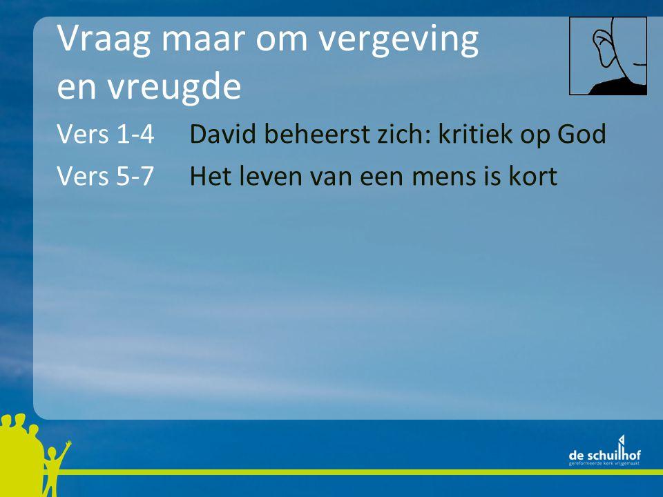 Vraag maar om vergeving en vreugde Vers 1-4David beheerst zich: kritiek op God Vers 5-7Het leven van een mens is kort Vers 8-9God kan helpen!