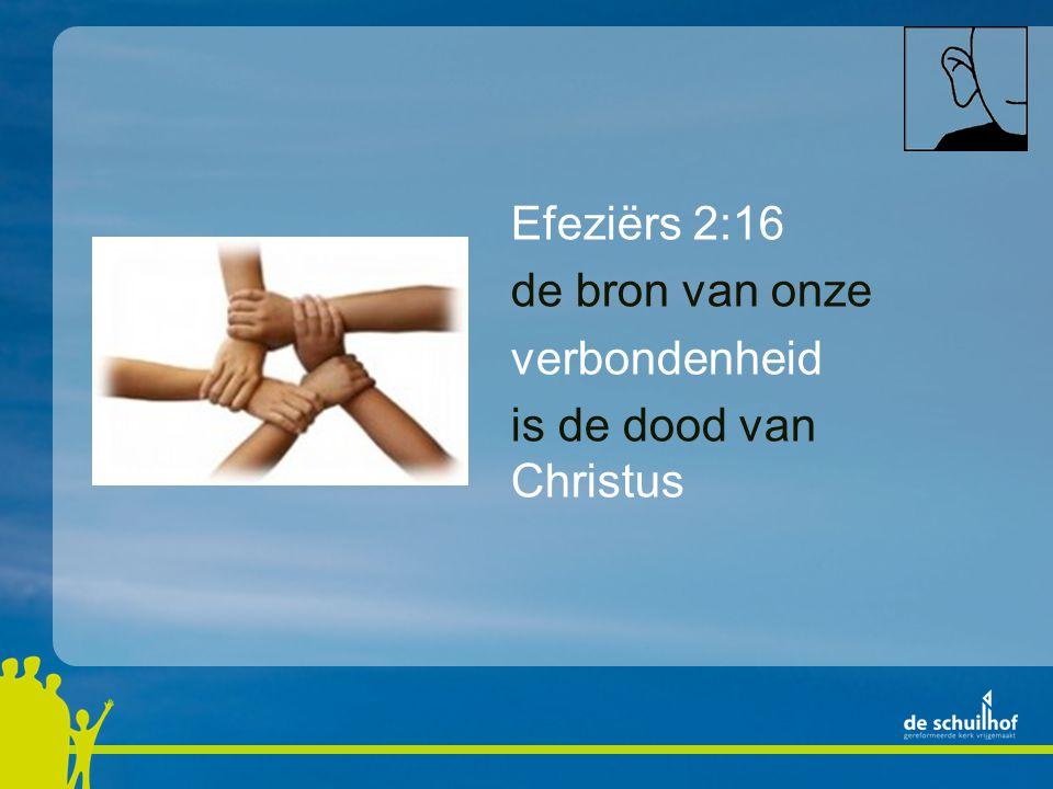 Efeziërs 2:16 de bron van onze verbondenheid is de dood van Christus