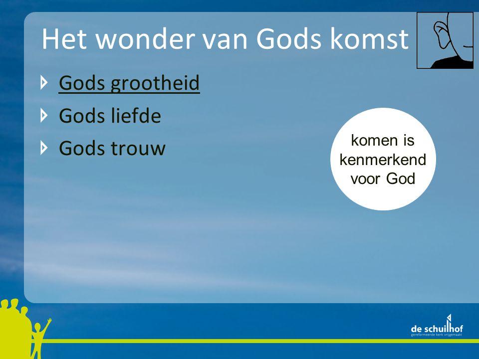 Het wonder van Gods komst Gods grootheid Gods liefde Gods trouw komen is kenmerkend voor God
