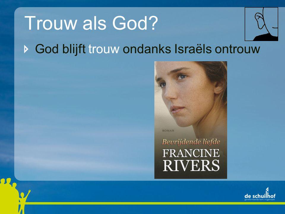 Trouw als God? God blijft trouw ondanks Israëls ontrouw