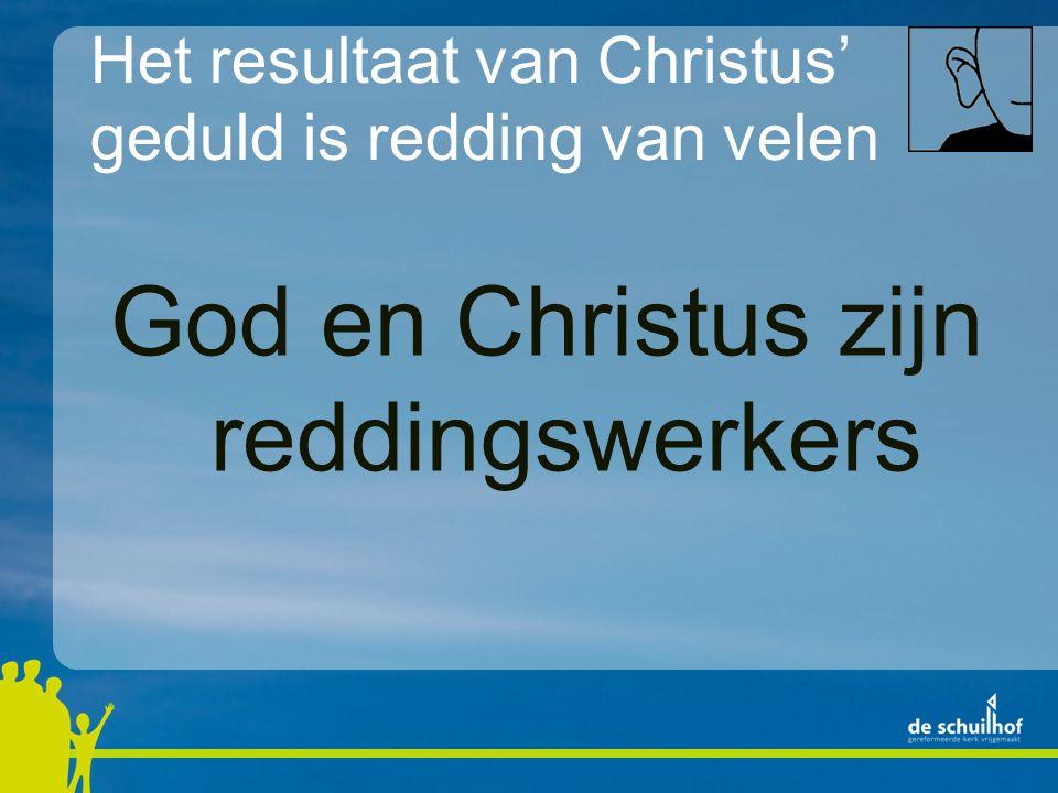 Het resultaat van Christus' geduld is redding van velen God en Christus zijn reddingswerkers