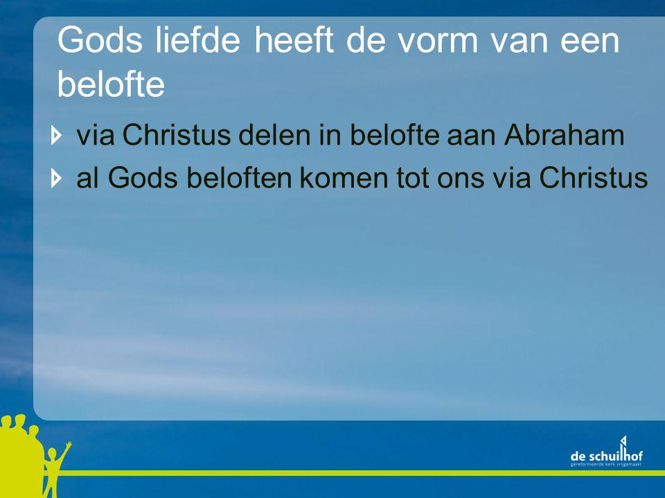 Gods liefde heeft de vorm van een belofte via Christus delen in belofte aan Abraham al Gods beloften komen tot ons via Christus