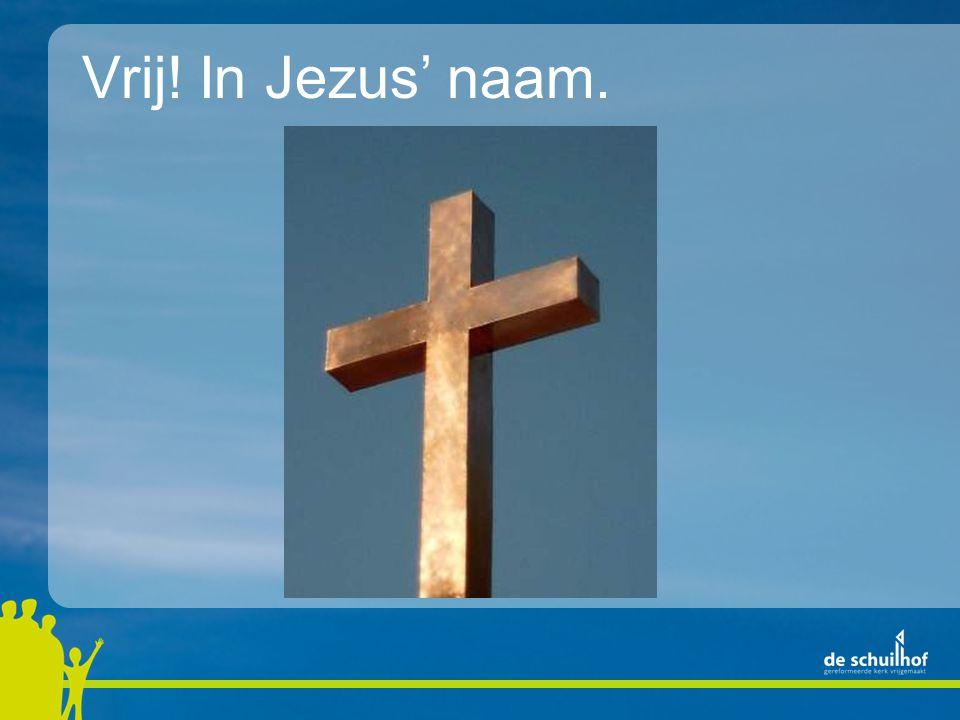 Vrij! In Jezus' naam.