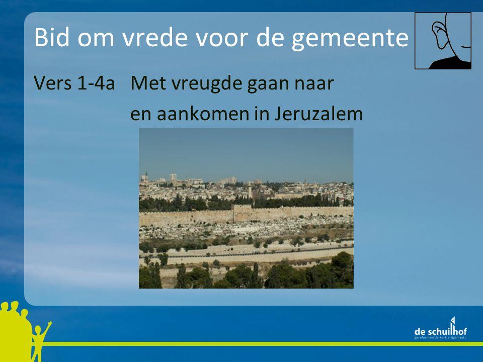 Bid om vrede voor de gemeente Vers 1-4aMet vreugde gaan naar en aankomen in Jeruzalem