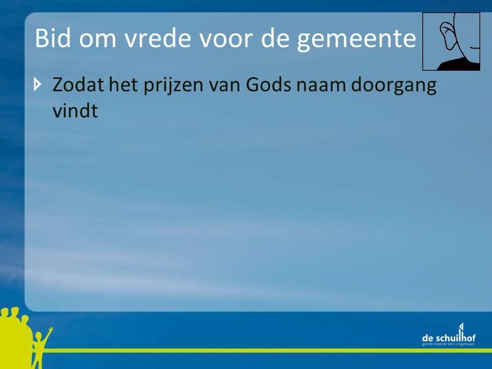 Bid om vrede voor de gemeente Zodat het prijzen van Gods naam doorgang vindt