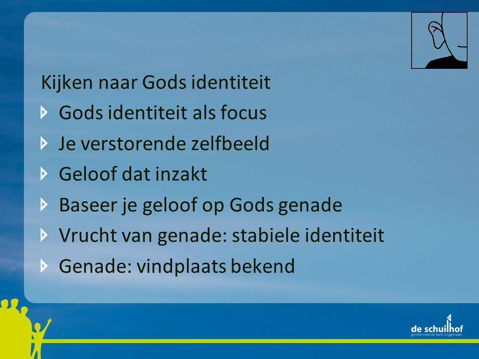 Kijken naar Gods identiteit Gods identiteit als focus Je verstorende zelfbeeld Geloof dat inzakt Baseer je geloof op Gods genade Vrucht van genade: st