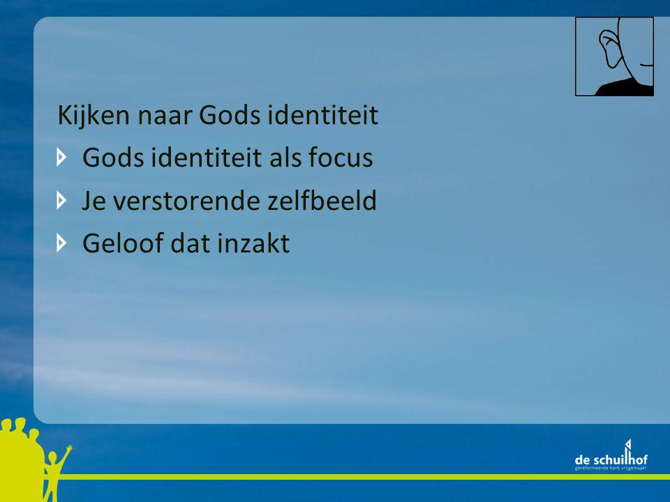 Kijken naar Gods identiteit Gods identiteit als focus Je verstorende zelfbeeld Geloof dat inzakt Baseer je geloof op Gods genade