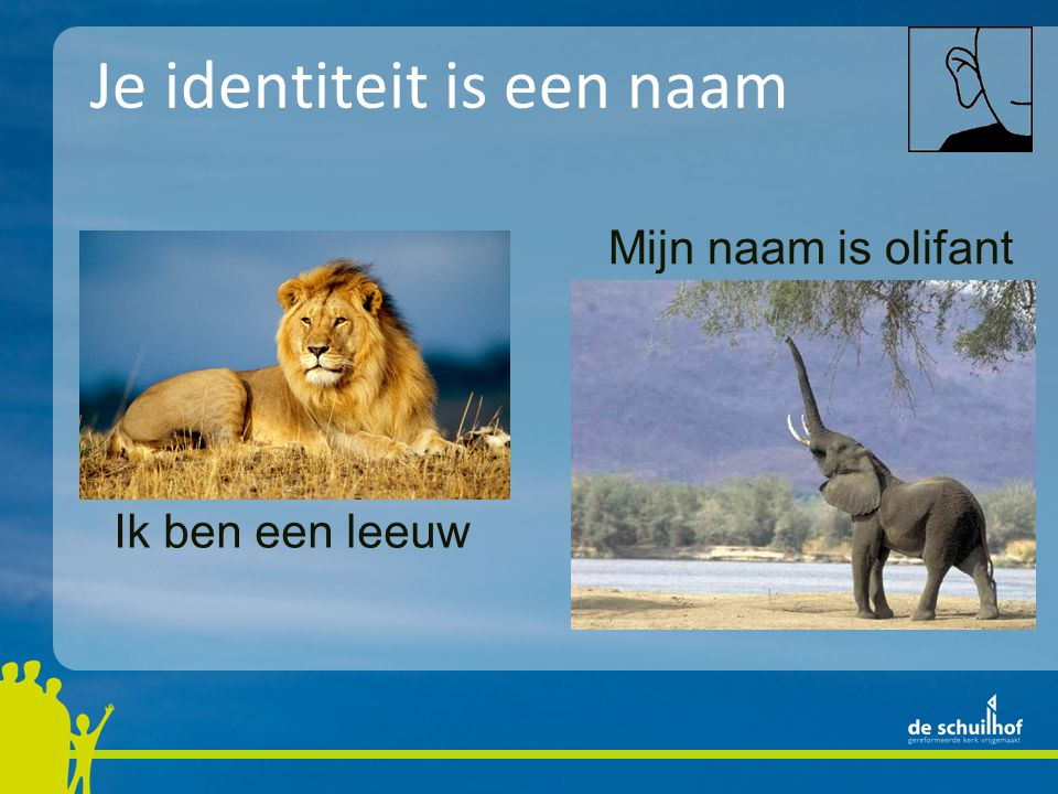 Je identiteit is een naam Mijn naam is olifant Ik ben een leeuw