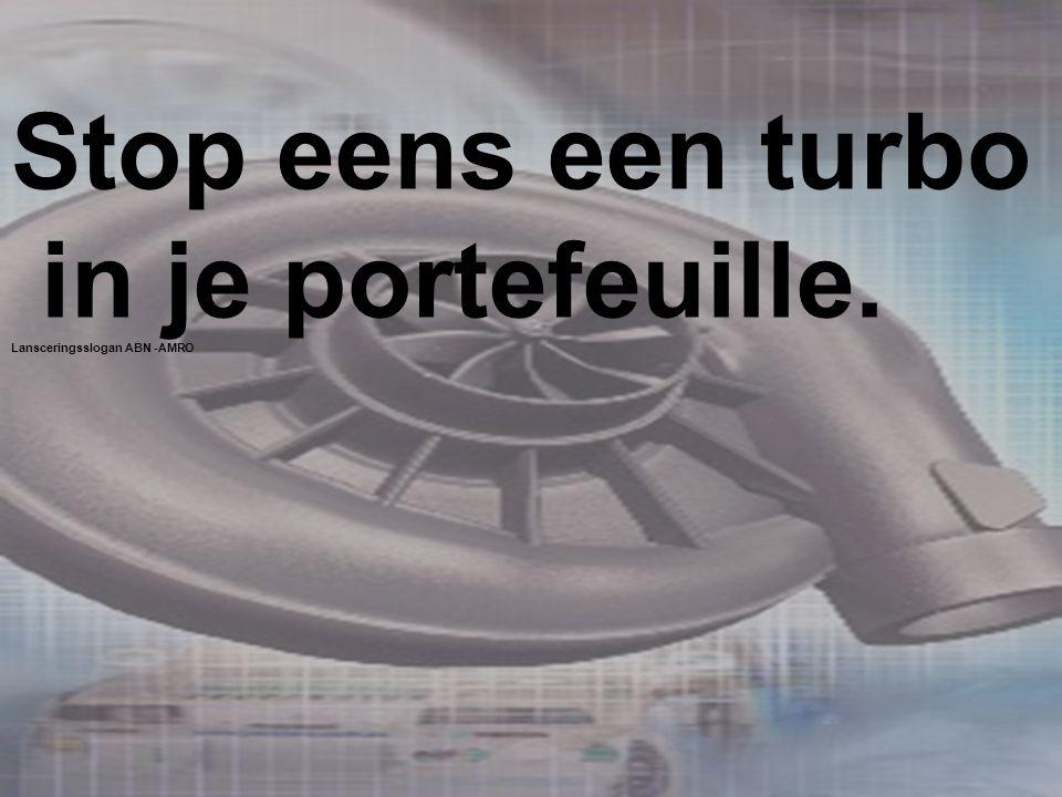 Stop eens een turbo in je portefeuille. Lansceringsslogan ABN -AMRO