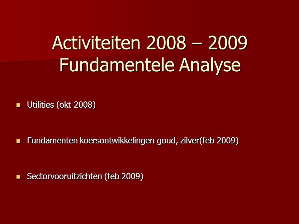 Activiteiten 2008 – 2009 Fundamentele Analyse Utilities (okt 2008) Utilities (okt 2008) Fundamenten koersontwikkelingen goud, zilver(feb 2009) Fundame