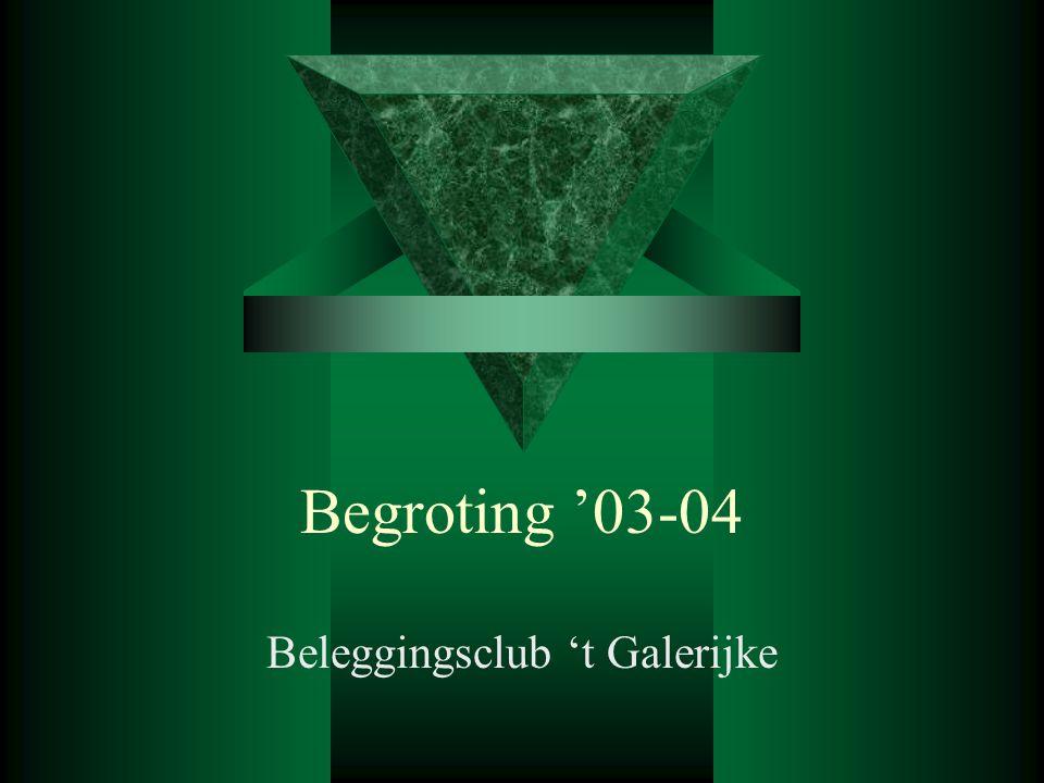 Begroting '03-04 Beleggingsclub 't Galerijke