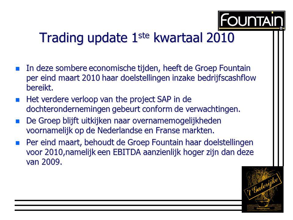 Trading update 1 ste kwartaal 2010 n In deze sombere economische tijden, heeft de Groep Fountain per eind maart 2010 haar doelstellingen inzake bedrijfscashflow bereikt.