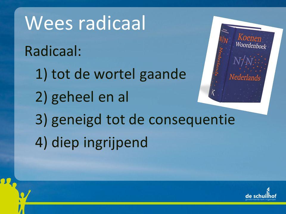 Radicaal: 1) tot de wortel gaande 2) geheel en al 3) geneigd tot de consequentie 4) diep ingrijpend